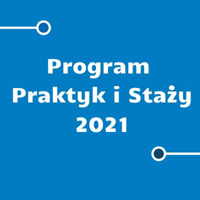 Program Praktyk i Staży 2021